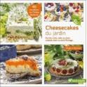 CHEESECAKES DU JARDIN 40 recettes aux fruits, légumes et fleurs de saison