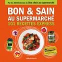 BON & SAIN AU SUPERMARCHE 101 RECETTES EXPRESS
