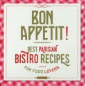 BON APPETIT! Best parisian bistro recipes for food lovers (anglais)