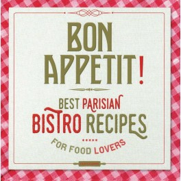 BON APPETIT! best parisian bistro recipes for food lovers (anglais)