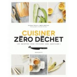 CUISINER ZERO DECHET 100 recettes pour cuisiner sans gaspiller