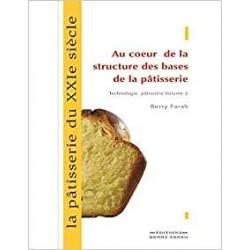 LA PATISSERIE DU XXIe SIECLE. AU COEUR DE LA STRUCTURE DES BASES DE LA PATISSERIE: Technologie pâtissière vol 2