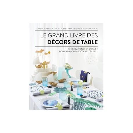 LE GRAND LIVRE DES DECORS DE TABLE