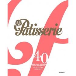 FOU DE PATISSERIE 40 des plus grands chefs pâtisseriers 85 recettes iconiques