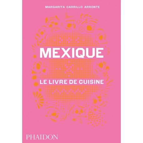 MEXIQUE - LE LIVRE DE CUISINE