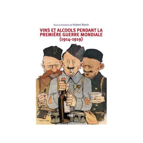 VINS ET ALCOOLS PENDANT LA PERMIERE GUERRE MONDIALE (1914-1919)