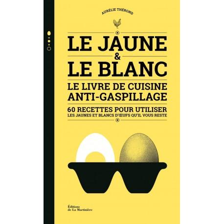 LE JAUNE & LE BLANC - LE LIVRE DE CUISINE ANTI-GASPILLAGE