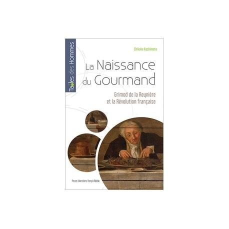 LA NAISSANCE DU GOURMAND Grimod de la Reynière et la révolution française.