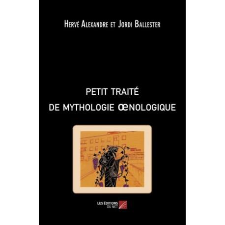 PETIT TRAITE DE MYTHOLOGIE OENOLOGIQUE