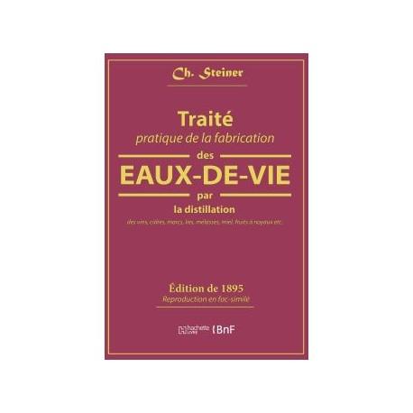 TRAITE PRATIQUE DE LA FABRICATION DES EAUX-DE-VIE PAR LA DISTILLATION