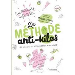 LA METHODE ANTI-KILOS Les miracles du rééquilibrage alimentaire