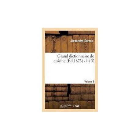 GRAND DICTIONNAIRE DE CUISINE (ed 1873) I à Z