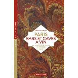 PARIS BARS ET CAVES A VIN - 100 lieux pour découvrir et déguster les meilleurs crus