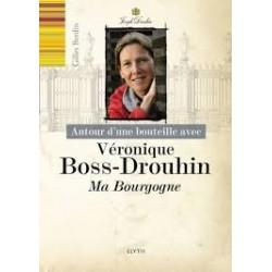 AUTOUR D'UNE BOUTELLE AVEC VERONIQUE BOOS DROUHIN - MA BOURGOGNE