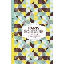 PARIS SOLIDAIRE 120 lieux pour changer la vie