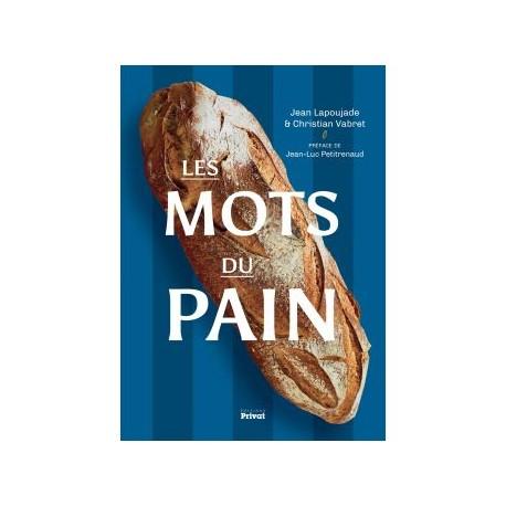 LES MOTS DU PAIN Petite encyclopédie pour les passionnés du pain