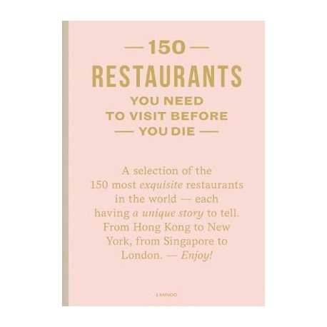 150 RESTAURANTS you need to visit before you die (ANGLAIS)