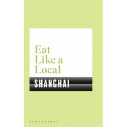 EAT LIKE A LOCAL SHANGAI (anglais)