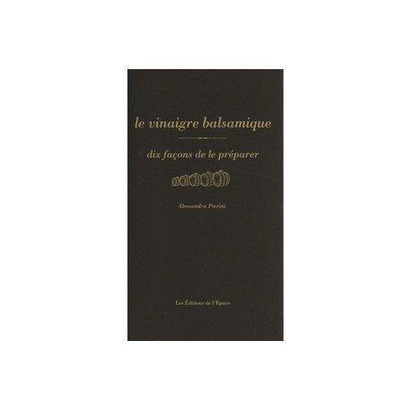 LE VINAIGRE BALSAMIQUE - DIX FACONS DE LE PREPARER