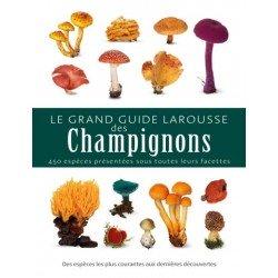 LE GRAND GUIDE LAROUSSE DES CHAMPIGNONS 450 espèces présentées sous toutes leurs facettes