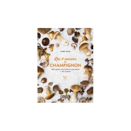 LES 4 SAISONS DU CHAMPIGNON petit guide naturaliste et gourmand