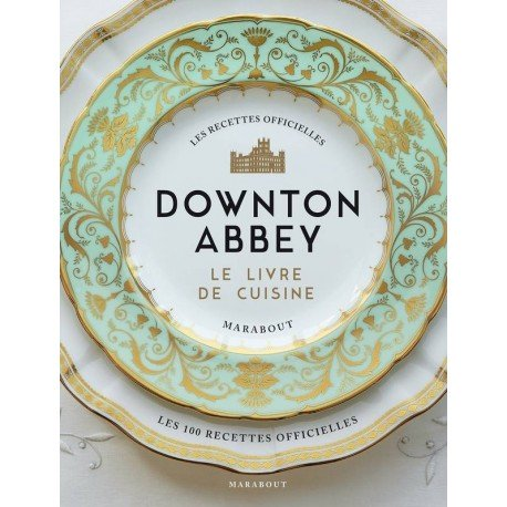 LA CUISINE DE DOWNTON ABBEY