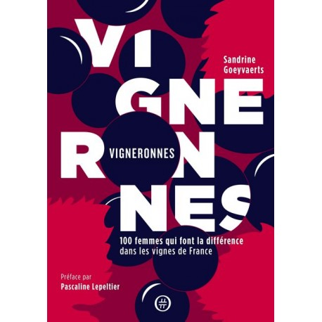 VIGNERONNES 100 femmes qui font la différence dans les vignes de france