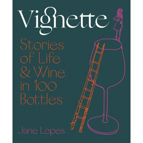 VIGNETTE Stories of life & wine in 100 bottles