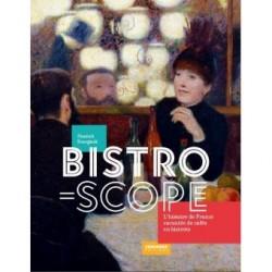 BISTROSCOPE L'histoire de France racontée de cafés en bistrots