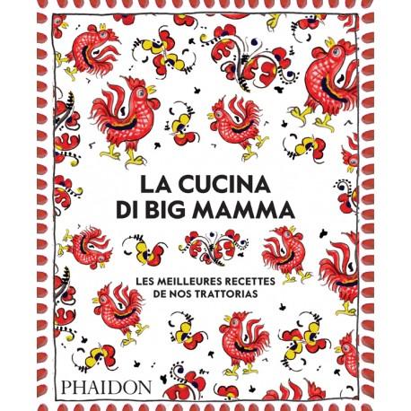 LA CUCINA DI BIG MAMMA les meilleures recettes de nos trattorias