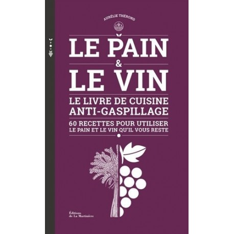 LE PAIN & LE VIN - LE LIVRE DE CUISINE ANTI-GASPILLAGE