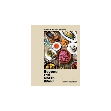 BEYOND THE NORTH WIND russia in recipes and lore (anglais)