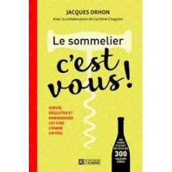 LE SOMMELIER C'EST VOUS ! servir, déguster et harmoniser les vins comme un pro