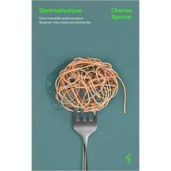 GASTROPHYSIQUE - une nouvelle science pour éclairer nos choix alimentaires