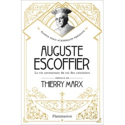 AUGUSTE ESCOFFIER - La vie savoureuse du roi des cuisiniers