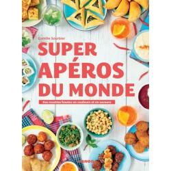 SUPER APEROS DU MONDE - des recettes hautes en couleurs et en saveurs