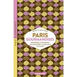 PARIS GOURMANDISES pâtisseries, confiseries, chocolatiers : le meilleur du sucré