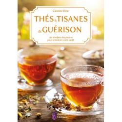 THES ET TISANES DE GUERISON - Les bienfaits des plantes pour entretenir votre santé