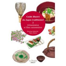 GUIDE ILLUSTRE DU JAPON TRADITIONNEL 2: Alimentation et fêtes saisonnières