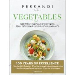VEGETABLES, flexitarian recipes and techniques from the Ferrandi School of Culinary Arts