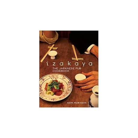 IZAKAYA THE JAPANESE PUB COOKBOOK
