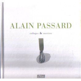 ALAIN PASSARD COLLAGES & RECETTES