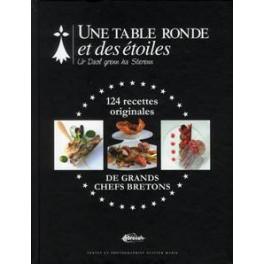 UNE TABLE RONDE ET DES ÉTOILES 124 RECETTES ORIGINALES DE GRANDS CHEFS BRETONS