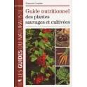 LE GUIDE NUTRITIONNEL DES PLANTES SAUVAGES ET CULTIVEES