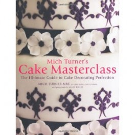 CAKE MASTERCLASS THE ULTIMATE GUIDE TO CAKE DECORATING PERFECTION (ANGLAIS)