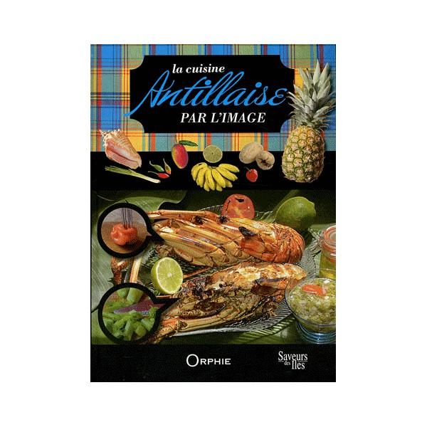 La cuisine antillaise par l 39 image librairie gourmande - Livre de cuisine antillaise ...