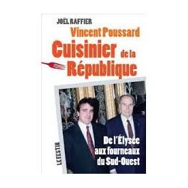 VINCENT POUSSARD CUISINIER DE LA RÉPUBLIQUE DE L'ÉLYSÉE AUX FOURNEAUX DU SUD-OUEST