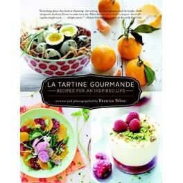 LA TARTINE GOURMANDE RECIPES FOR AN INSPIRED LIFE (anglais)