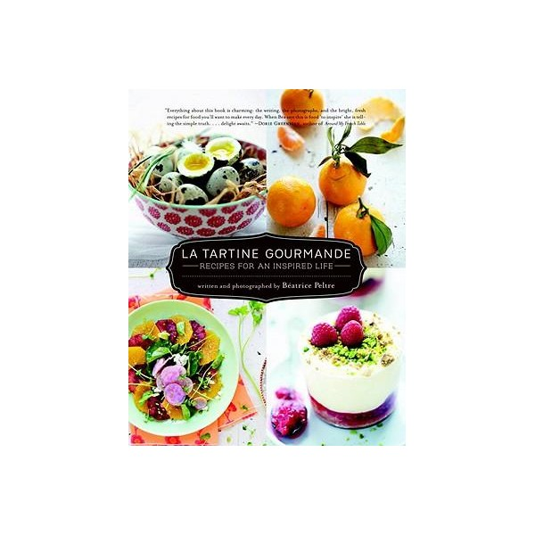 La tartine gourmande recipes for an inspired life anglais - Livre de cuisine francaise en anglais ...