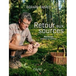 RETOUR AUX SOURCES Recettes anecdotes et réflexions